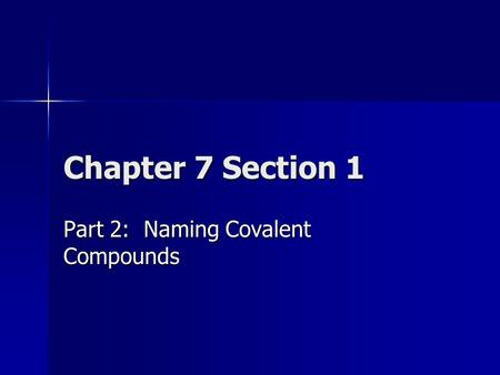 Chapter 7 Section 1 Part 2: Naming Covalent Compounds.