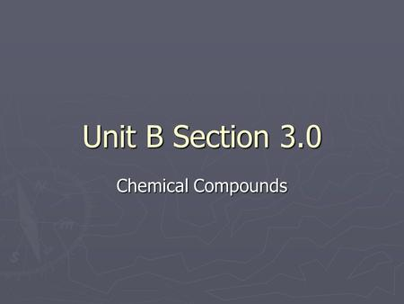 Unit B Section 3.0 Chemical Compounds. 3.1 - Naming Compounds ► Molecular Compounds (Compounds with nonmetals only): 1. Write the name of each element.