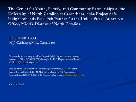 The Center for Youth, Family, and Community Partnerships at the University of North Carolina at Greensboro is the Project Safe Neighborhoods Research Partner.