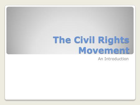The Civil Rights Movement An Introduction. The Long Movement What are civil rights? Slavery was abolished following the Civil War. Why did discrimination.