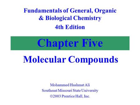 Chapter Five Molecular Compounds Fundamentals of General, Organic & Biological Chemistry 4th Edition Mohammed Hashmat Ali Southeast Missouri State University.