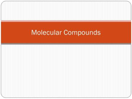 Molecular Compounds. Recap If the solution conducts electricity, the compound must contain ions. Salt, or sodium chloride, is an ionic compound. In ionic.