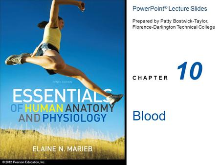 © 2012 Pearson Education, Inc. PowerPoint ® Lecture Slides Prepared by Patty Bostwick-Taylor, Florence-Darlington Technical College C H A P T E R 10 Blood.