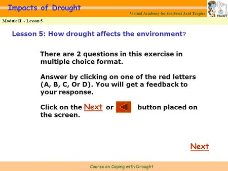 Virtual Academy for the Semi Arid Tropics Course on Coping with Drought Module II - Lesson 5 Impacts of Drought Lesson 5: How drought affects the environment?
