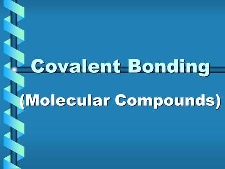 Covalent Bonding (Molecular Compounds) I. Characteristics of Molecular Compounds A. Compounds result from the sharing of electrons B. Lower melting points,