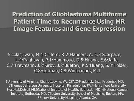 Prediction of Glioblastoma Multiforme Patient Time to Recurrence Using MR Image Features and Gene Expression Nicolasjilwan, M.1·Clifford, R.2·Flanders,