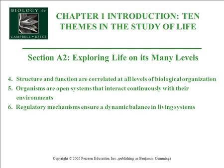 CHAPTER 1 INTRODUCTION: TEN THEMES IN THE STUDY OF LIFE Copyright © 2002 Pearson Education, Inc., publishing as Benjamin Cummings Section A2: Exploring.