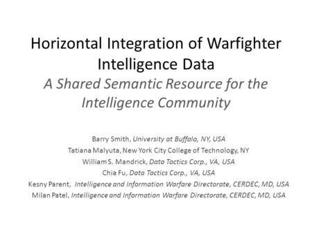 Horizontal Integration of Warfighter Intelligence Data A Shared Semantic Resource for the Intelligence Community Barry Smith, University at Buffalo, NY,