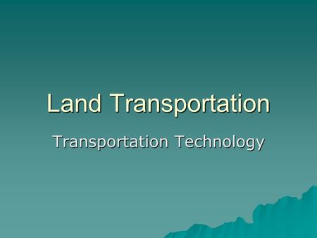 Land Transportation Transportation Technology. Who invented the Wheel?  Only means of transportation was by foot or animal.  Sleds began to be used.