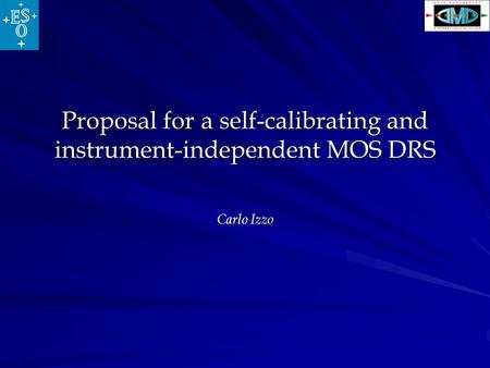 Proposal for a self-calibrating and instrument-independent MOS DRS Carlo Izzo.