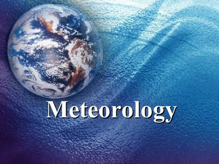 Meteorology. Characteristics <strong>of</strong> the Atmosphere Terms: atmosphere, air pressure, troposphere, stratosphere, mesosphere, thermosphere.