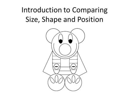 Introduction to Comparing Size, Shape and Position.