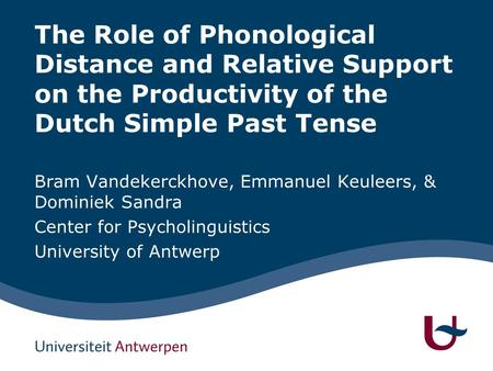 The Role of Phonological Distance and Relative Support on the Productivity of the Dutch Simple Past Tense Bram Vandekerckhove, Emmanuel Keuleers, & Dominiek.