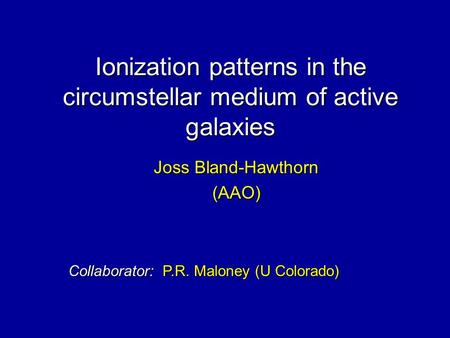 Ionization patterns in the circumstellar medium of active galaxies Joss Bland-Hawthorn (AAO) Collaborator: P.R. Maloney (U Colorado)