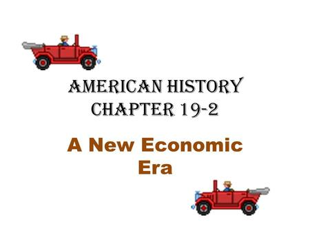 American History Chapter 19-2 A New Economic Era.