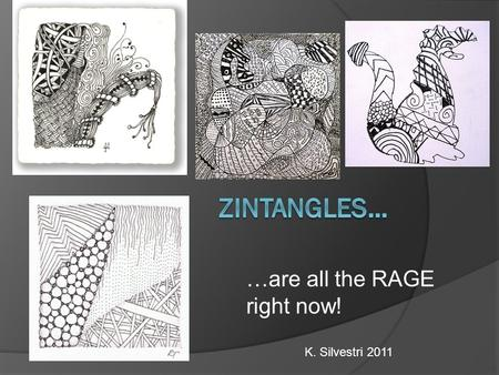 …are all the RAGE right now! K. Silvestri 2011. Zintangle artists typically make their designs on small trading cards. But you can make yours any size.