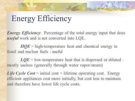 Energy Efficiency Energy Efficiency: Percentage of the total energy input that does useful work and is not converted into LQE. HQE = high-temperature heat.