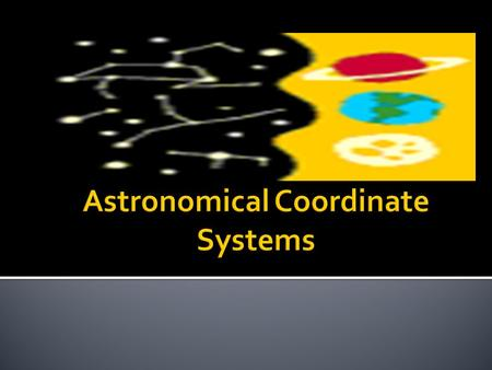  There are 2 types: i. Az/Alt. -The horizontal coordinate system is a celestial coordinate system that uses the observer's local horizon as the fundamental.