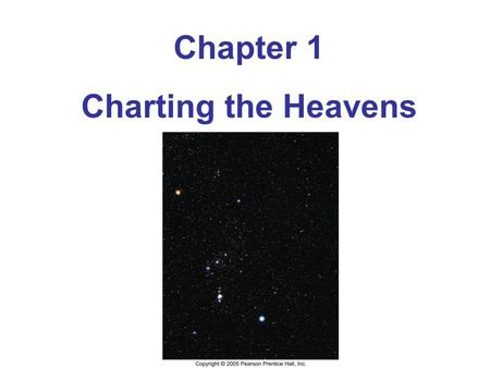 Chapter 1 Charting the Heavens. Astronomy vs. Astrology Study of Objects and Phenomena from beyond Earth's atmosphere. Uses position of celestial objects.