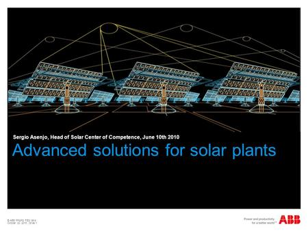 © ABB PP&PS FES Italia October 20, 2015 | Slide 1 Advanced solutions for solar plants Sergio Asenjo, Head of Solar Center of Competence, June 10th 2010.