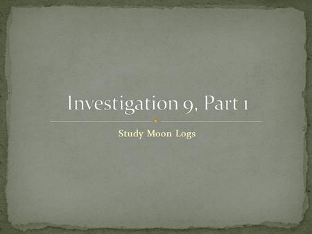 Study Moon Logs. What is one theory that we learned about for the formation of the Moon and the arrangement of the rocks any types of minerals and where.