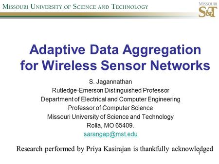 Adaptive Data Aggregation for Wireless Sensor Networks S. Jagannathan Rutledge-Emerson Distinguished Professor Department of Electrical and Computer Engineering.