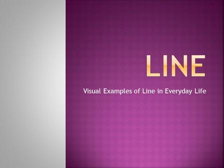 Visual Examples of Line in Everyday Life.  A line is an identifiable path of a point moving in space. It can vary in width, direction and length.  It.