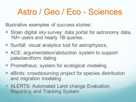 Astro / Geo / Eco - Sciences Illustrative examples of success stories: Sloan digital sky survey: data portal for astronomy data, 1M+ users and nearly 1B.