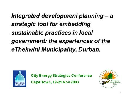 1 Integrated development planning – a strategic tool for embedding sustainable practices in local government: the experiences of the eThekwini Municipality,