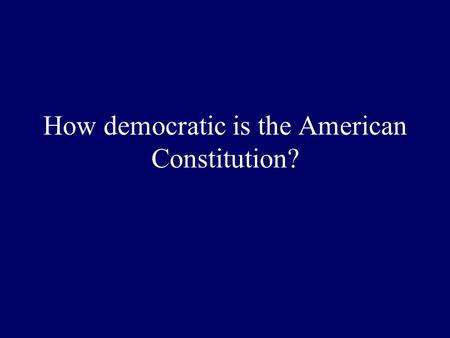 How democratic is the American Constitution?. Today… Review of the argument Your reactions to Dahl's argument Prerequisites for democracy?