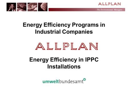 - The Environmental Managers - Energy Efficiency Programs in Industrial Companies Energy Efficiency in IPPC Installations.