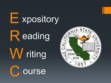 ERWCERWC xpository eading riting ourse. Reflective Questions  The ERWC course will increase your academic preparation for college.  The following questions.