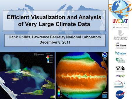 Efficient Visualization and Analysis of Very Large Climate Data Hank Childs, Lawrence Berkeley National Laboratory December 8, 2011 Lawrence Livermore.