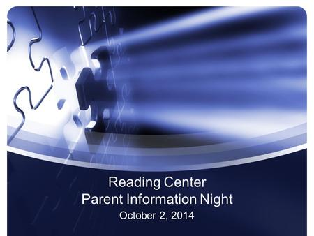Reading Center Parent Information Night October 2, 2014.