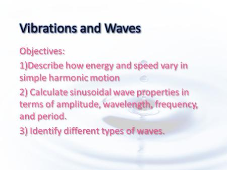 Objectives: 1)Describe how energy and speed vary in simple harmonic motion 2) Calculate sinusoidal wave properties in terms of amplitude, wavelength, frequency,