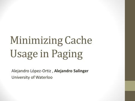 Minimizing Cache Usage in Paging Alejandro López-Ortiz, Alejandro Salinger University of Waterloo.