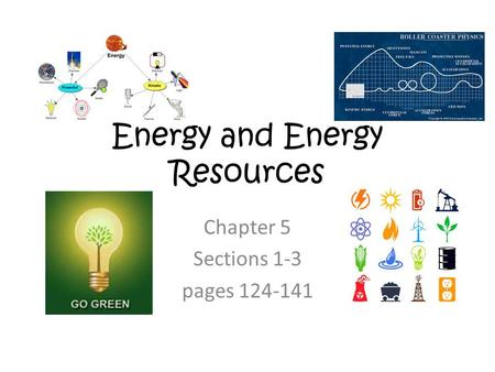 Energy and Energy Resources Chapter 5 Sections 1-3 pages 124-141.