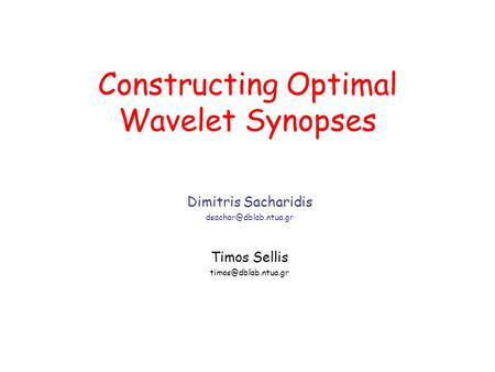 Constructing Optimal Wavelet Synopses Dimitris Sacharidis Timos Sellis