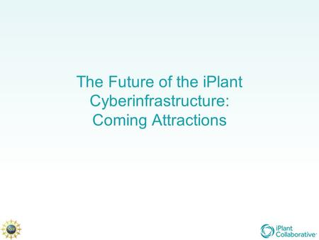 The Future of the iPlant Cyberinfrastructure: Coming Attractions.