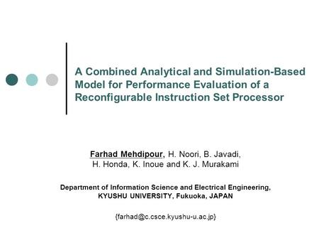A Combined Analytical and Simulation-Based Model for Performance Evaluation of a Reconfigurable Instruction Set Processor Farhad Mehdipour, H. Noori, B.