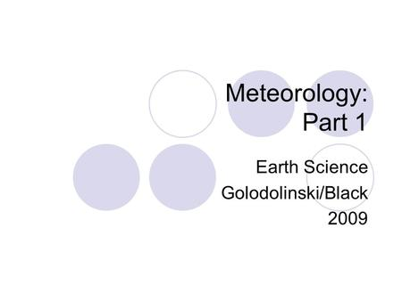 Meteorology: Part 1 Earth Science Golodolinski/Black 2009.