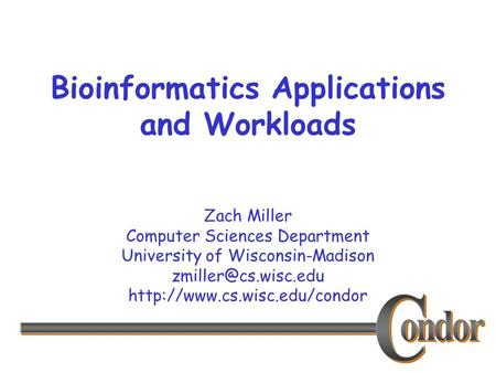 Zach Miller Computer Sciences Department University of Wisconsin-Madison  Bioinformatics Applications.