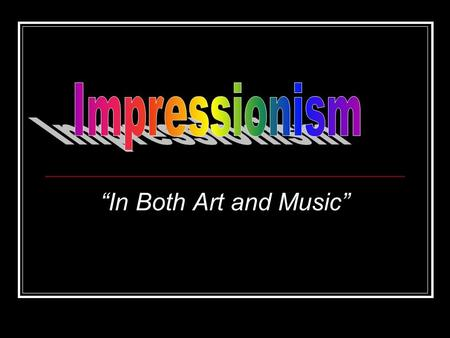 """In Both Art and Music"". Impressionism Originated in Paris, France during the late 19 th century-early 20 th century. Impressionism was a rejection of."