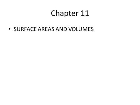 Chapter 11 SURFACE AREAS AND VOLUMES. Exploring three dimensional figures 11.1.