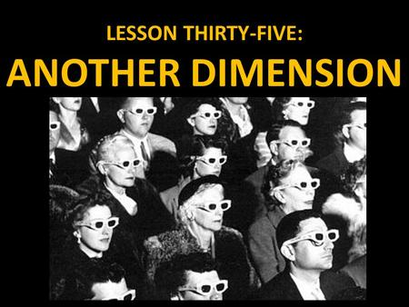 LESSON THIRTY-FIVE: ANOTHER DIMENSION. THREE-DIMENSIONAL FIGURES As you have certainly realized by now, objects in the real world do not exist in a two.