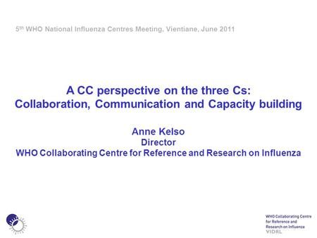 A CC perspective on the three Cs: Collaboration, Communication and Capacity building Anne Kelso Director WHO Collaborating Centre for Reference and Research.