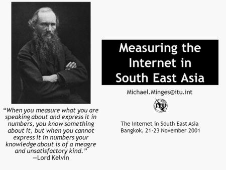 "Measuring the Internet in South East Asia ""When you measure what you are speaking about and express it in numbers, you know something about it, but when."
