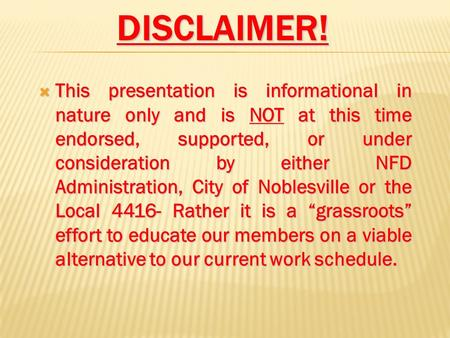 DISCLAIMER!  This presentation is informational in nature only and is NOT at this time endorsed, supported, or under consideration by either NFD Administration,
