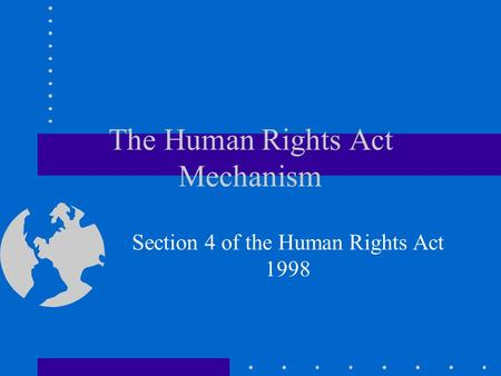 The Human Rights Act Mechanism Section 4 of the Human Rights Act 1998.