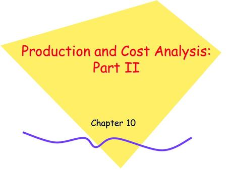 Production and Cost Analysis: Part II Chapter 10.